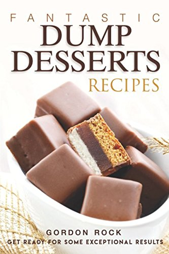 Fantastic Dump Desserts Recipes: Get Ready For Some Exceptional Results