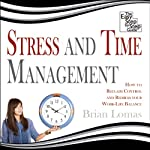 Stress and Time Management: How to Reclaim Control and Redress Your Work-Life Balance | Brian Lomas