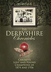 The Derbyshire Chronicles: County Cricket Champions 1874 and 1936 (Desert Island Cricket Histories)