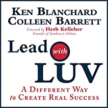 Lead with Luv : A Different Way to Create Real Success Audiobook by Colleen Barrett, Ken Blanchard Narrated by Ken Blanchard, Colleen Barrett, Herb Kelleher
