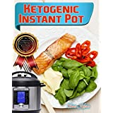Ketogen Instant Pot: The Complete Guide From Beginners To Advance Keto Diet With Delicious Low Carb Ketogenic Instant Pot Recipes To Boost Health And Lose Weight