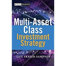 Multi Asset Class Investment Strategy: A Multi-Asset Class Approach to Investment Strategy (The Wiley Finance Series Book 333)