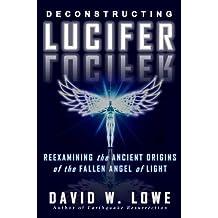 Deconstructing Lucifer: Reexamining the Ancient Origins of the Fallen Angel of Light