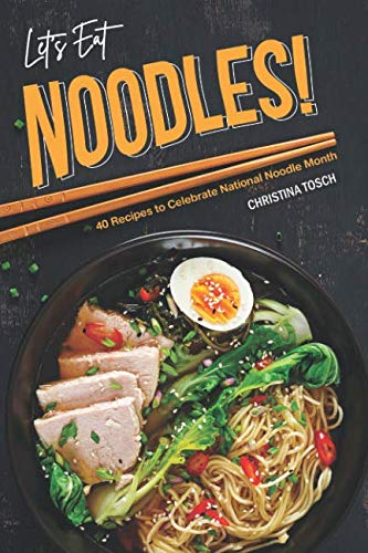 (Let's Eat Noodles!: 40 Recipes to Celebrate National Noodle Month)