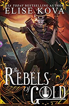 The Rebels of Gold (Loom Saga Book 3) by [Kova, Elise]