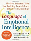img - for The Language of Emotional Intelligence: The Five Essential Tools for Building Powerful and Effective Relationships by Segal, Jeanne (2008) Paperback book / textbook / text book