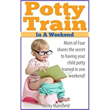 Potty Train in a Weekend: Potty training in 3 days