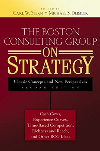 Strategy Classic (The Boston Consulting Group on Strategy: Classic Concepts and New Perspectives)