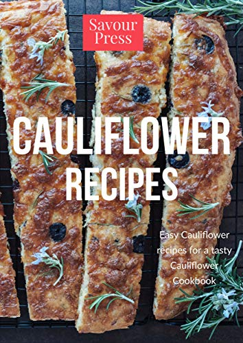 Cauliflower Recipes: Easy Cauliflower Recipes for a Tasty Cauliflower Cookbook by Savour Press