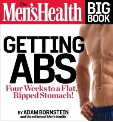 By Adam Bornstein The Men's Health Big Book: Getting Abs: Get a Flat, Ripped Stomach and Your Strongest Body Ever--in (1st Edition)