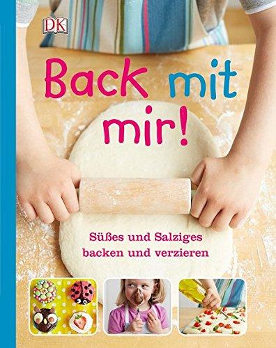 Back mit mir!: Süßes und Salziges backen und verzieren