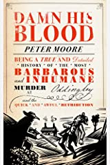 Damn His Blood: Being a True and Detailed History of the Most Barbarous and Inhumane Murder at Oddingley and the Quick and Awful Retribution Hardcover
