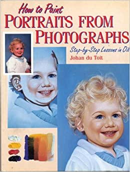 Book How to Paint Portraits From Photographs: Step-by-Step Lessons in Oil