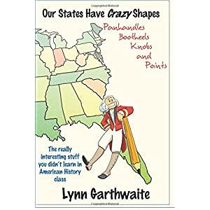 Our States Have Crazy Shapes: Panhandles, Bootheels, Knobs and Points
