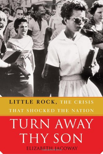 Turn Away Thy Son: Little Rock, the Crisis That Shocked the Nation PDF