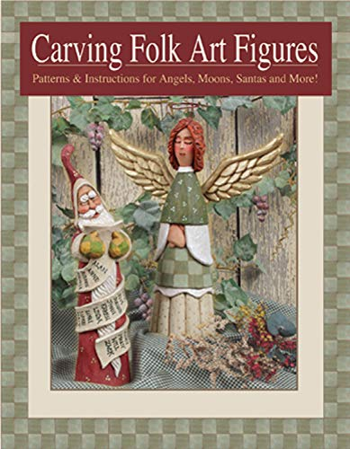 (Carving Folk Art Figures: Patterns & Instructions for Angels, Moons, Santas, and More!)