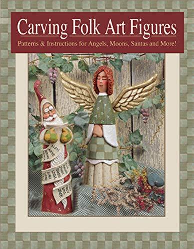 Carving Folk Art Figures: Patterns & Instructions for Angels, Moons, Santas, and More! (Folk Art Carved)