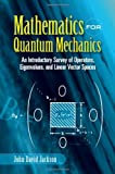 Mathematics for Quantum Mechanics: An Introductory Survey of Operators, Eigenvalues, and Linear Vector Spaces (Dover Books on Mathematics)