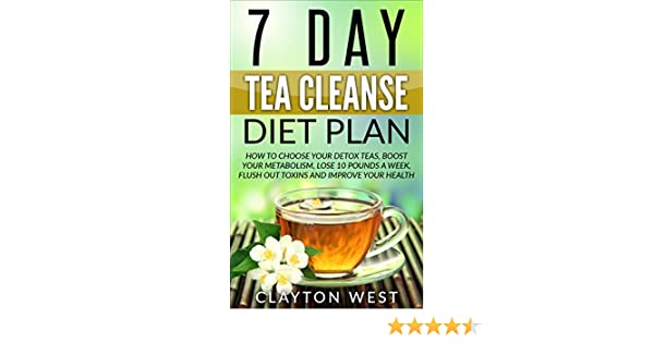 7 Day Tea Cleanse Diet Plan (FREE BOOK INSIDE): How to Choose Your Detox  Teas, Boost Your Metabolism, Lose 10 Pounds a Week, Flush out Toxins and