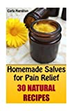 Homemade Salves for Pain Relief: 30 Natural Recipes: (Herbal Medicine, Homemade Remedies)