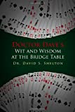 Doctor Dave's Wit and Wisdom at the Bridge Table, David Shelton, 1434999858