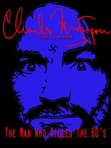 Charles Manson: The Man Who Killed the