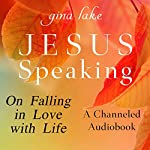 Jesus Speaking: On Falling in Love with Life | Gina Lake