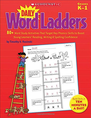 Daily Word Ladders: 80+ Word Study Activities That Target Key Phonics Skills to Boost Young Learners' Reading, Writing