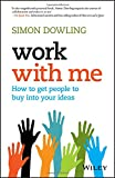 Work with Me: How to Get People to Buy into Your Ideas