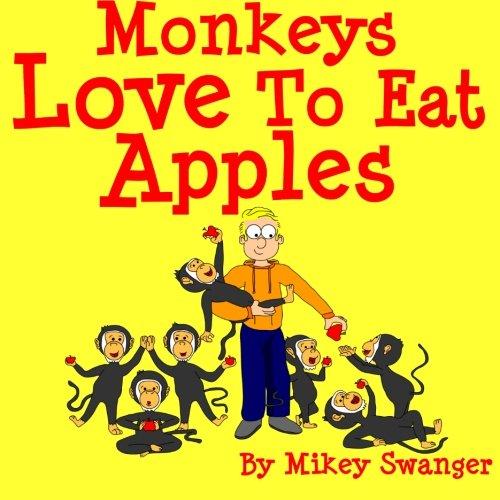 Monkeys Love To Eat Apples (Mikey Monkey)
