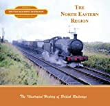 British Railways in Colour: The North Eastern Region