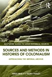 Sources and Methods in Histories of Colonialism : Approaching the Imperial Archive, , 0415521769