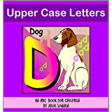 Upper Case Letters: An ABC Book for Children Learning the Alphabet
