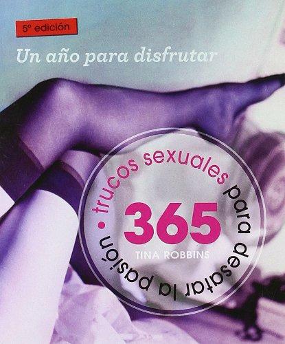 365 trucos sexuales para desatar la pasión (Minilibros / El libro esencial) Libro de bolsillo – 14 mar 2005 Tina Robbins Océano Ambar 8475563325 1002-WS1501-A01013-8475563325