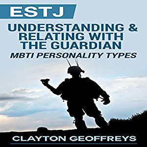 ESTJ: Understanding & Relating with the Guardian Audiobook