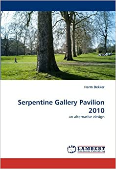 Book Serpentine Gallery Pavilion 2010: an alternative design by Harm Dekker (2010-08-11)
