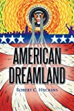 American Dreamland, Robert C. Huckins, 1450270204