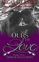 Ours to Love (Doms of Crave County) (Volume 2) by Abigail Lee Justice (2016-03-28)