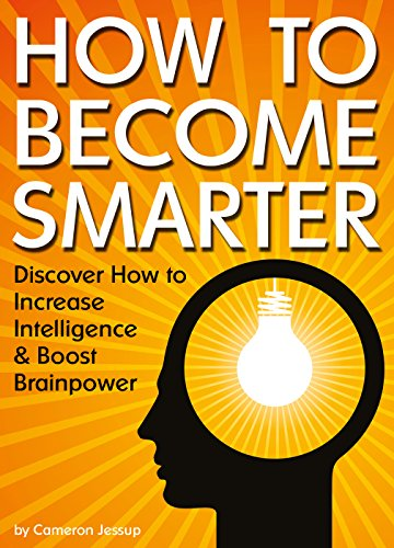 How to Become Smarter: Discover How to Increase Intelligence and Boost Brainpower by [Jessup, Cameron]