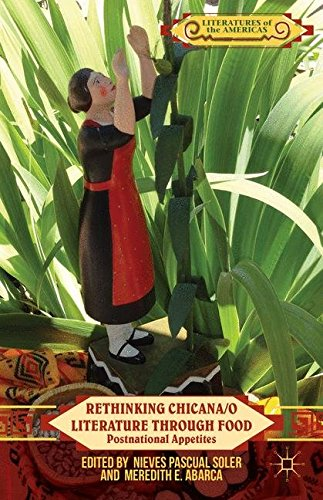 Rethinking Chicana/o Literature through Food: Postnational Appetites (Literatures of the Americas)