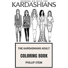 The Kardashians Adult Coloring Book: American Reality Family and Love, Beautiful Kardashian Women and Socialites Inspired Adult Coloring Book (The Kardashians Books)