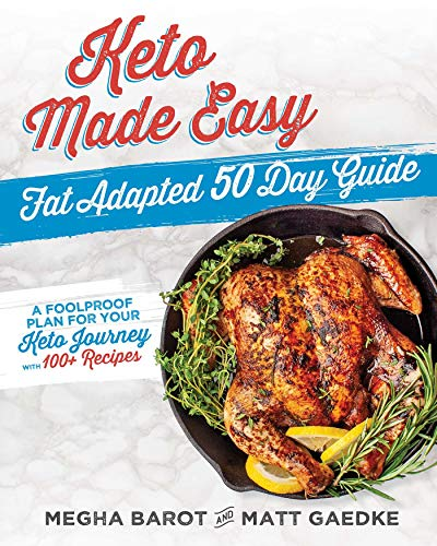 Keto Made Easy: Fat Adapted 50 Day Guide by Megha Barot