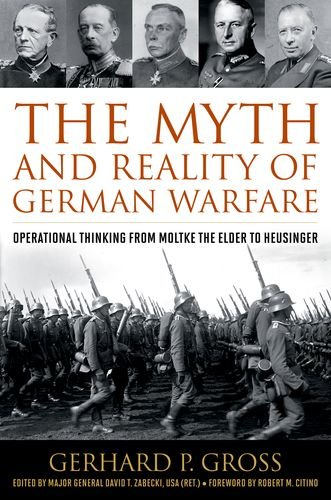 - The Myth and Reality of German Warfare: Operational Thinking from Moltke the Elder to Heusinger (Foreign Military Studies)