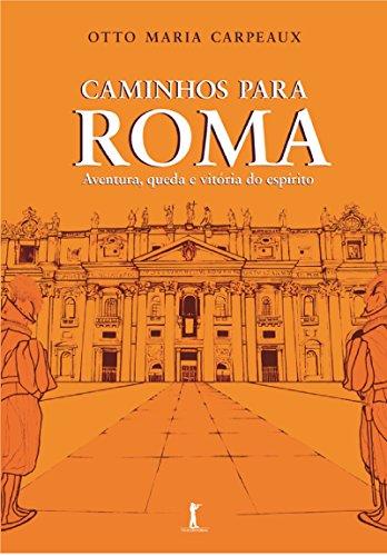 Caminhos para Roma: Aventura, queda e vitória do espírito