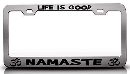 LIFE IS GOOD NAMASTE Namaste Yoga Steel Metal License Plate Frame Ch # 53