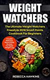 Weight Watchers: The Ultimate Weight Watchers Freestyle 2018 Smart Points Cookbook For Beginners - Includes Delicious, Quick & Easy Recipes For Rapid Weight Loss