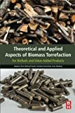 Theoretical and Applied Aspects of Biomass Torrefaction: For Biofuels and Value-Added Products