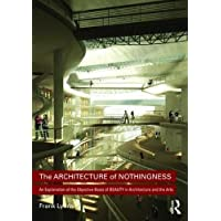 The Architecture of Nothingness: An Explanation of the Objective Basis of Beauty in Architecture and the Arts
