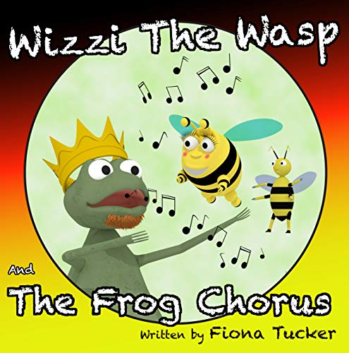 Wizzi The Wasp and The Frog Chorus (Wizzi the Wasp. Book 2)