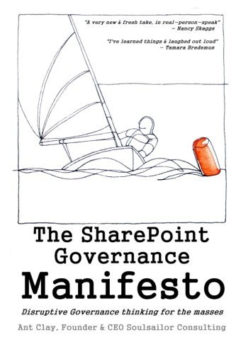 The Sharepoint Governance Manifesto  Disruptive Governance Thinking For The Masses By Mr Ant Clay  8 Jul 2013  Paperback
